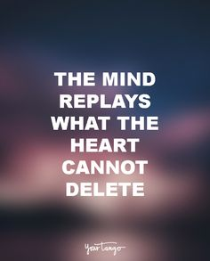 """The mind replays what the heart cannot delete."""