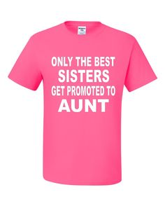Only The Best SISTERS Get Promoted To Aunt, Women's Tee, Funny Tee, Sister Tee, Lady's Tee, Funny Saying Tee by GroovysTees on Etsy