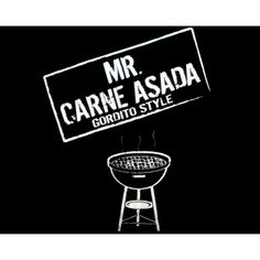 Mr. Carne Asada T-Shirt. So Mexican Store. Funny Mexican t shirts for men women and children!