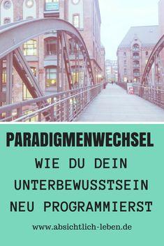 Paradigmenwechsel - Wie du dein Unterbewusstsein neu programmierst - absichtlich-leben.de