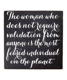Another great find on #zulily! 'The Women Who Does Not Seek Validation...' Wall Sign by Sara's Signs #zulilyfinds