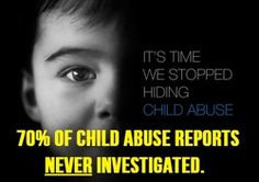 Seventy percent of child abuse reports not investigated.  Terrifying. It really is up to each one of us to protect children.