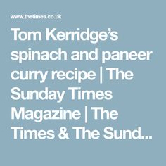 Tom Kerridge's spinach and paneer curry recipe | The Sunday Times Magazine | The Times & The Sunday Times