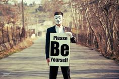 Please be yourself   Anonymous ART of Revolution