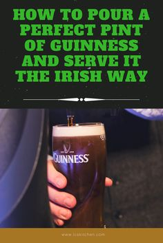 HOW TO POUR A PERFECT PINT OF GUINNESS AND SERVE IT THE IRISH WAY!