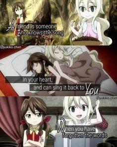 Un ami est quelqu'un qui connaît la chanson dans ton cœur, et peux te la rechanter quand tu en a oublié les paroles.| Zera  & Mavis, Fairy Tail
