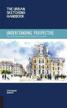 The Urban Sketching Handbook: Understanding Perspective; Easy Techniques for Mastering Perspective Drawing on Loc...