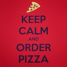 Keep Calm And Order Pizza Quote Quotes Comment Comments TagsForLikes TFLers Tweegram Quoteoftheday Song Funny Life Instagood Love