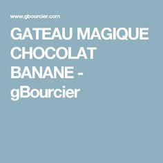 GATEAU MAGIQUE CHOCOLAT BANANE - gBourcier