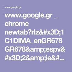 www.google.gr _ chrome newtab?rlz=1C1DIMA_enGR678GR678&espv=2&ie=UTF-8