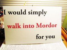 I would simply walk into mordor for you. Love.