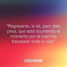 Regresarás lo sé pero date prisa que está ocurriendo el momento por el cual has fracasado toda tu vida Eliécer Brenno  #vida #quotes #writers #escritores #EliecerBrenno #reading #textos #instafrases #instaquotes #panama #poemas #poesias #pensamientos #autores #argentina #frases #frasedeldia #CulturaColectiva #letrasdeautores #chile #versos #barcelona #madrid #mexico #microcuentos #nochedepoemas #megustaleer #accionpoetica #colombia #venezuela  Devolver al Remitente  Hola no te haré la…