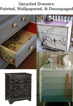 Upcycled Dressers: Painted, Wallpapered, & Decoupaged. So many beautiful ideas