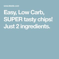 Easy, Low Carb, SUPER tasty chips! Just 2 ingredients.