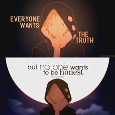 """Everyone wants the truth but no one wants to be honest.."" 