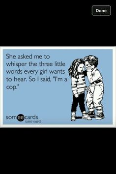 """Gotta love a man who supports the """"Giants"""".on the DL! Cop Wife, Police Officer Wife, Police Wife Life, Love My Man, Love Of My Life, Police Jokes, Badge Bunny, Cops Humor, Line Love"""