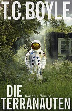 Die Terranauten: Roman von [Boyle, T.C.]