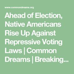 Ahead of Election, Native Americans Rise Up Against Repressive Voting Laws | Common Dreams | Breaking News & Views for the Progressive Community