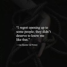 I regret opening up to some people; they didnt deserve to know me like that. via (http://ift.tt/2cvBCGK)