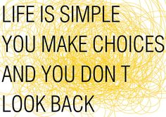 Life's simple. You make choices and you don't look back. | Flickr - Photo Sharing!