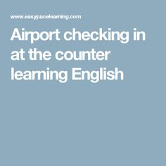 Airport checking in at the counter learning English