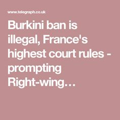 Burkini ban is illegal, France's highest court rules - prompting Right-wing…