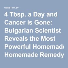 4 Tbsp. a Day and Cancer is Gone: Bulgarian Scientist Reveals the Most Powerful Homemade Remedy | World Truth.TV