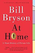 At Home by Bill Bryson:  There is nothing on this planet that Bryson cannot make fascinating. In his hands, exploring the minutiae of his house becomes an adventure. (Granted, his house is a Victorian vicarage in Norfolk, England.) At Home is a joyful, chatty dip into the history of...