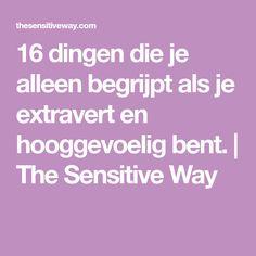 16 dingen die je alleen begrijpt als je extravert en hooggevoelig bent.   The Sensitive Way