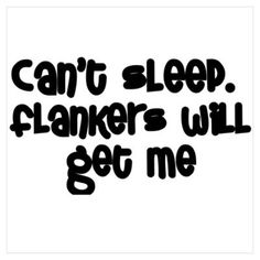 Can't Sleep Flankers Will Get Me