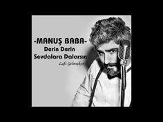 Manuş Baba - Derin Derin Sevdalara Dalarsın - YouTube