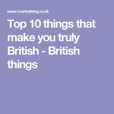 Top 10 things that make you truly British - British things