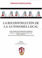 La reconstrucción de la autonomía local / Juan Francisco Sánchez González ; prólogo, Javier Ruipérez
