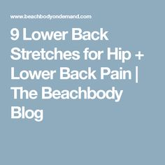 9 Lower Back Stretches for Hip + Lower Back Pain   The Beachbody Blog
