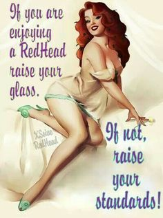 If you are enjoying a Redhead raise your glass. If not, raise your standards!