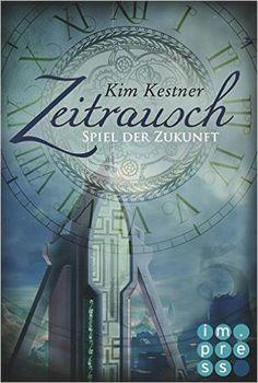 Zeitrausch-Trilogie 2: Spiel der Zukunft von Kim Kestner