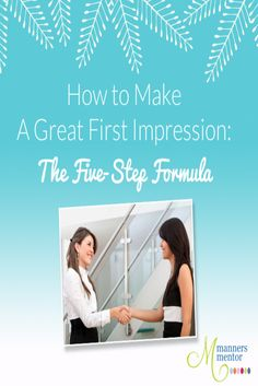 By: Maralee McKee Knowing how to make a great first impression is probably the number one topic of  importance in all of etiquette land. That's becau