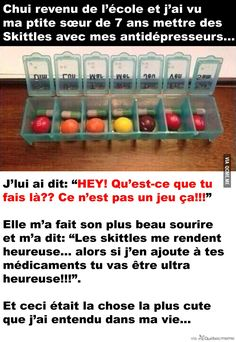 I speak French, sorry if you don't get it. Basically the little sister put skittles in with the antidepressants of her older sister and then the sister got mad but then the little one said Skittles make me happy so I though you could have some Kid Memes, Funny Video Memes, Image Fun, Cute Stories, Lol So True, Faith In Humanity, Some Words, Cute Quotes, Funny Cute