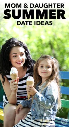 7 Sweet Mom and Daughter Summer Dates