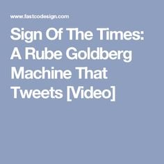 Sign Of The Times: A Rube Goldberg Machine That Tweets [Video]