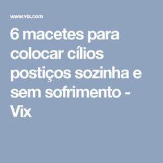 6 macetes para colocar cílios postiços sozinha e sem sofrimento - Vix