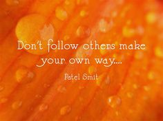 Don't follow others make your own way....
