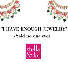 """""""I have enough jewelry"""" - Said no one ever. http://www.stelladot.com/sites/stephanielstewart/?lc=en_us"""