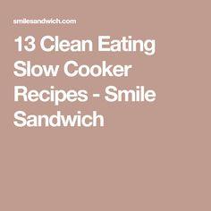 13 Clean Eating Slow Cooker Recipes - Smile Sandwich