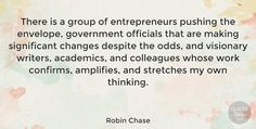 """Robin Chase Quote: """"There is a group of entrepreneurs pushing the envelope, government officials that are making… #Work #quotes #quotetab"""