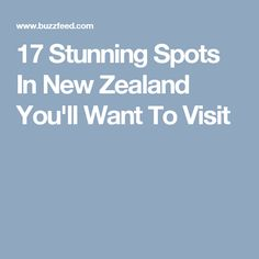 17 Stunning Spots In New Zealand You'll Want To Visit