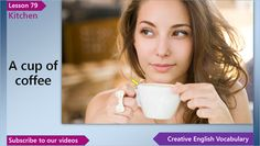 English Vocabulary Lesson 79 – Kitchen Vocabulary (English Vocabulary for a Kitchen)  In this English lesson you'll learn English words and phrases for a kitchen - coffee, coffee mug, coffee beans, a cup of coffee, ground coffee, coffee maker and French press.