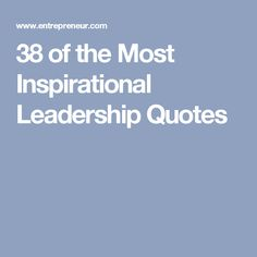 38 of the Most Inspirational Leadership Quotes