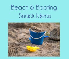 Second Chance to Dream: Beach and Boating Snack Ideas