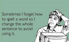 Sometimes I forget how to spell a word...